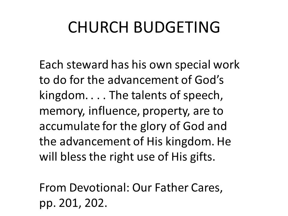 CHURCH BUDGETING Each steward has his own special work to do for the advancement of God's kingdom....