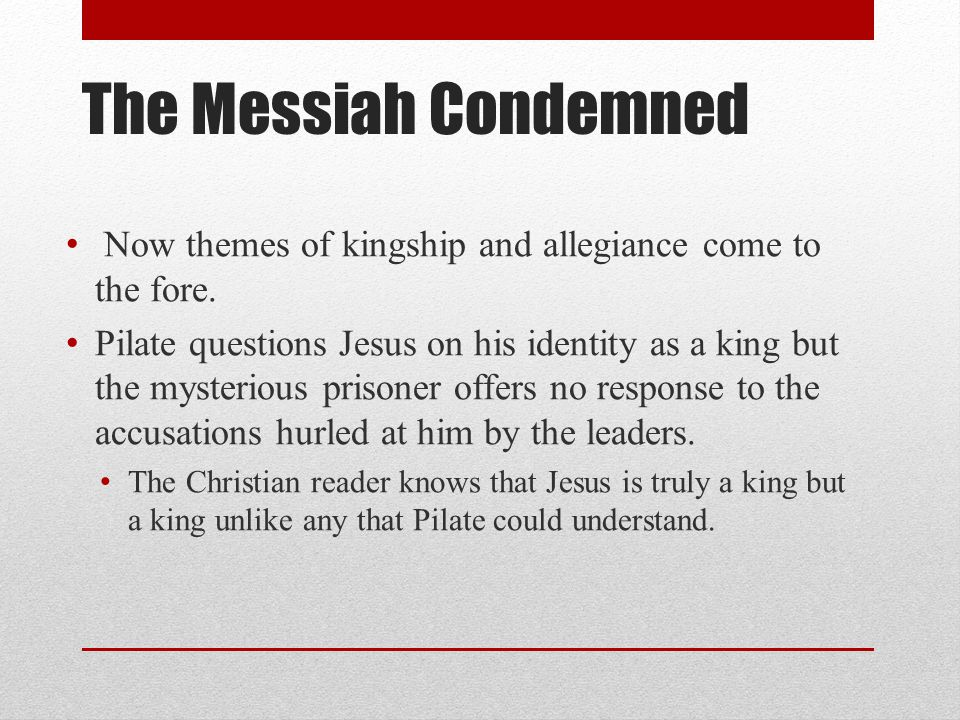 The Messiah Condemned Now themes of kingship and allegiance come to the fore.