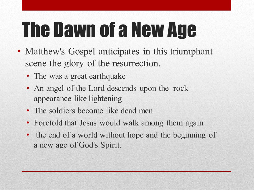 The Dawn of a New Age Matthew s Gospel anticipates in this triumphant scene the glory of the resurrection.