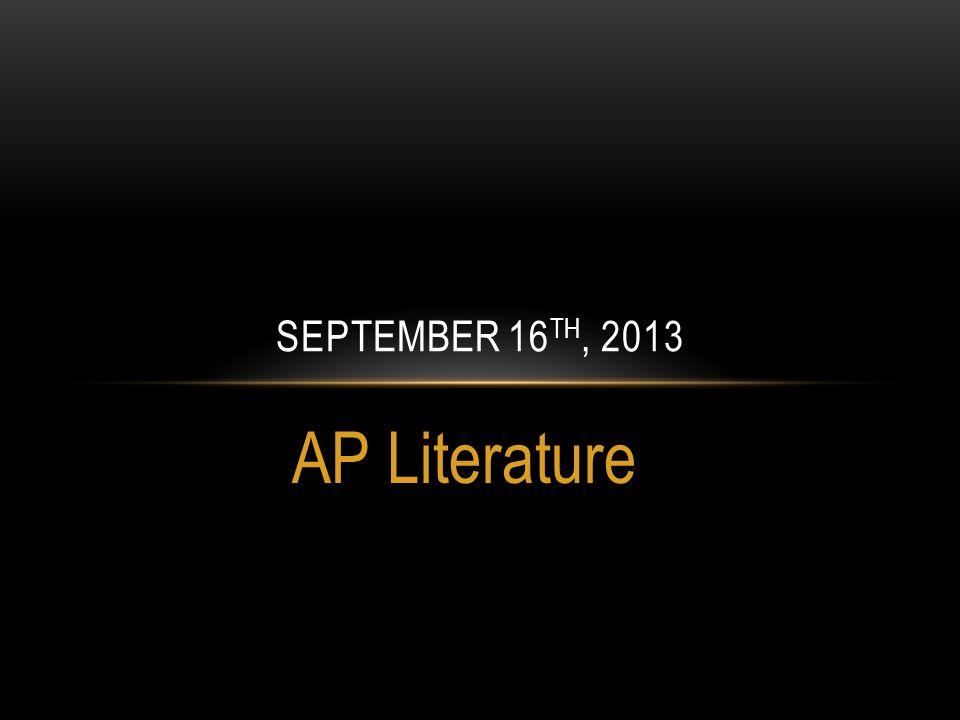 AP Literature SEPTEMBER 16 TH, 2013