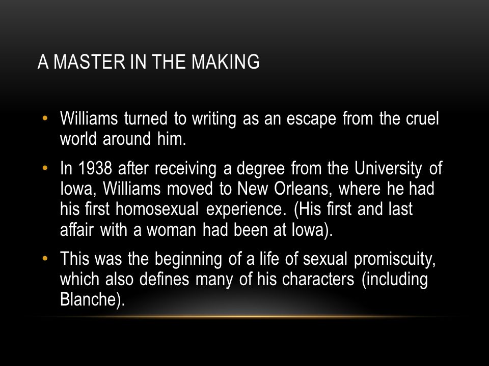 A MASTER IN THE MAKING Williams turned to writing as an escape from the cruel world around him.