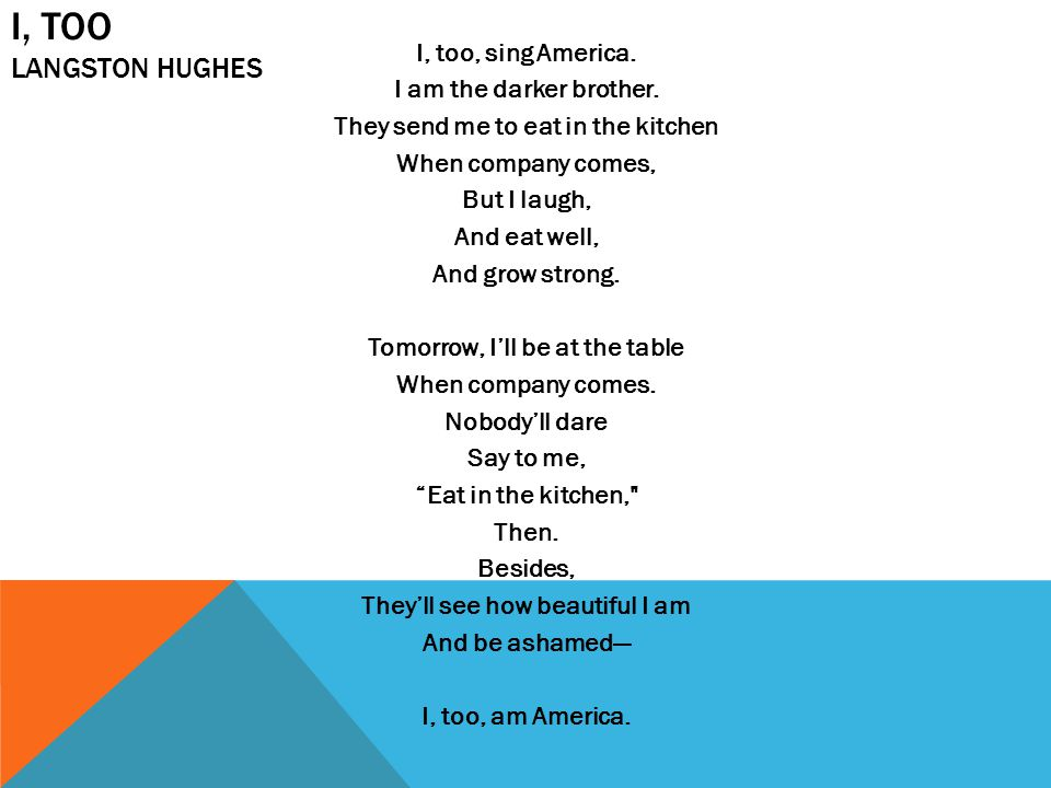 I, TOO LANGSTON HUGHES I, too, sing America.I am the darker brother.