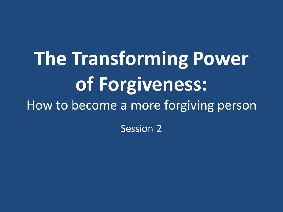 Developing a working definition of forgiveness Two kinds of forgiveness: 1.Decisional Forgiveness.