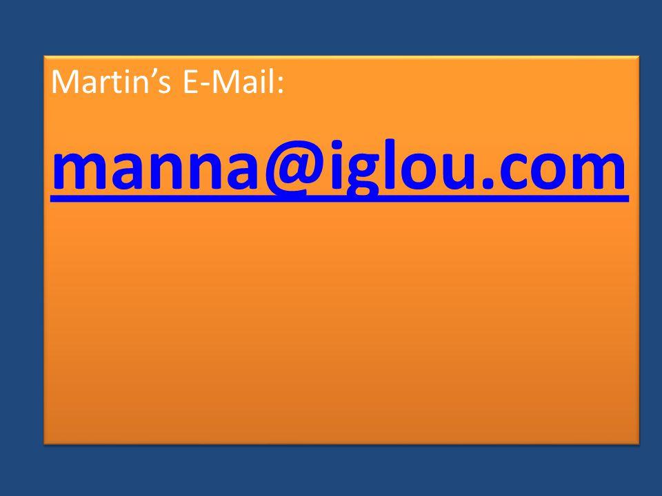 Martin's E-Mail: manna@iglou.com Martin's E-Mail: manna@iglou.com