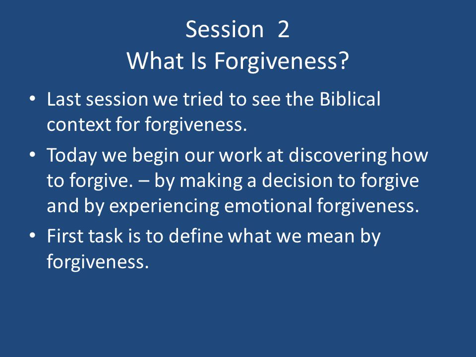 Goals For This Session 1.To agree upon a working definition of forgiveness that we will use for the group's purposes.
