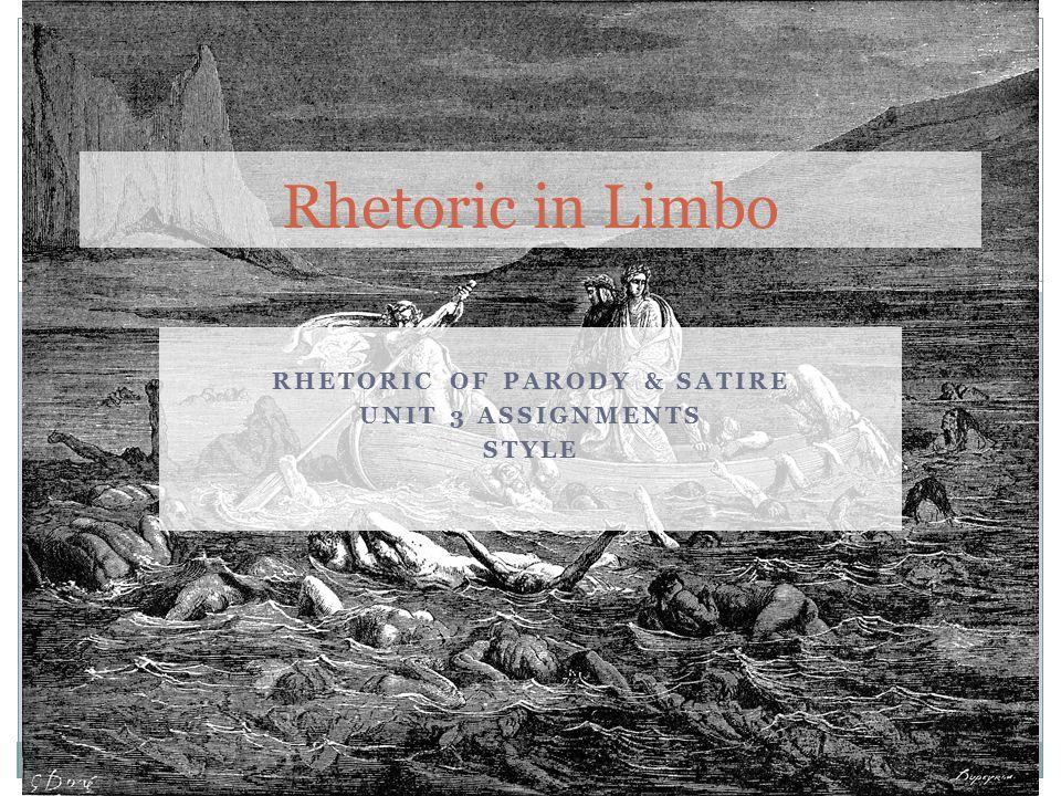 RHETORIC OF PARODY & SATIRE UNIT 3 ASSIGNMENTS STYLE Rhetoric in Limbo