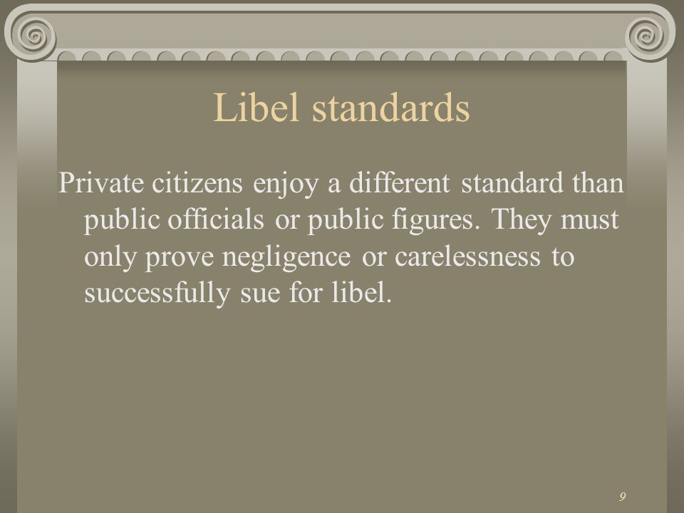 8 Libel standards The same standards apply to public figures.