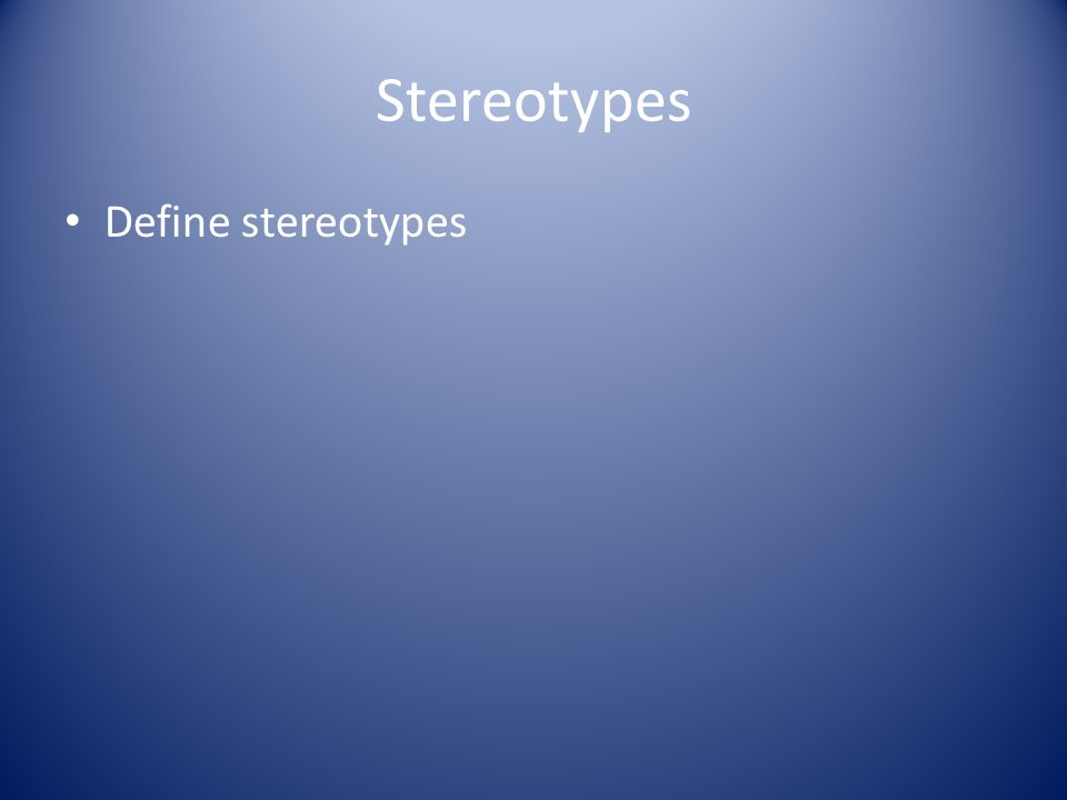 Stereotypes Define stereotypes