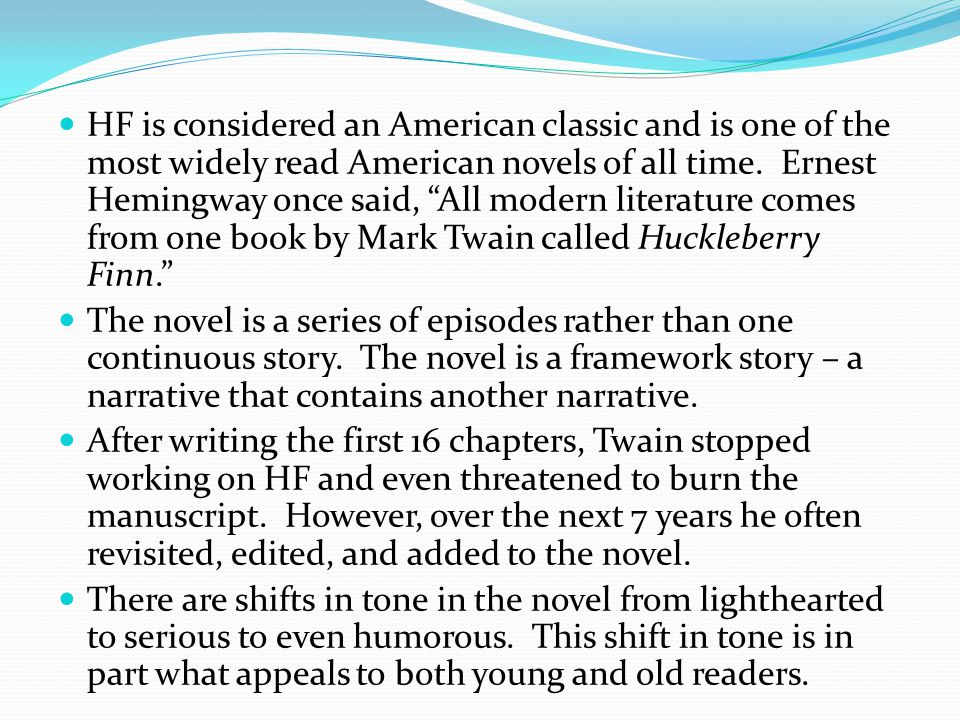 HF is considered an American classic and is one of the most widely read American novels of all time.