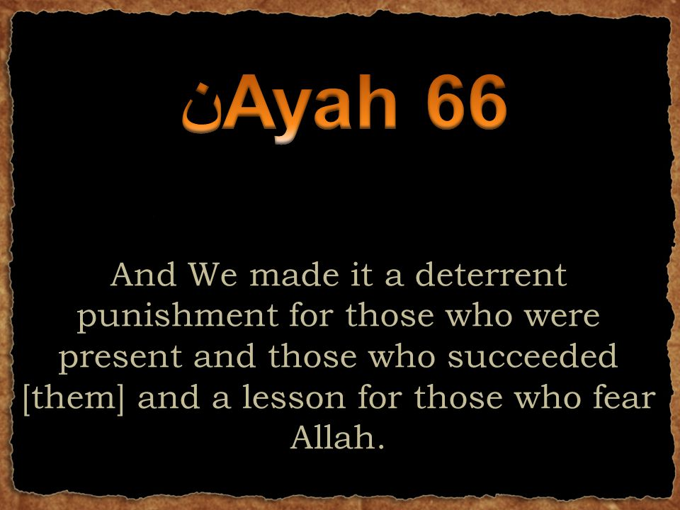 And We made it a deterrent punishment for those who were present and those who succeeded [them] and a lesson for those who fear Allah.