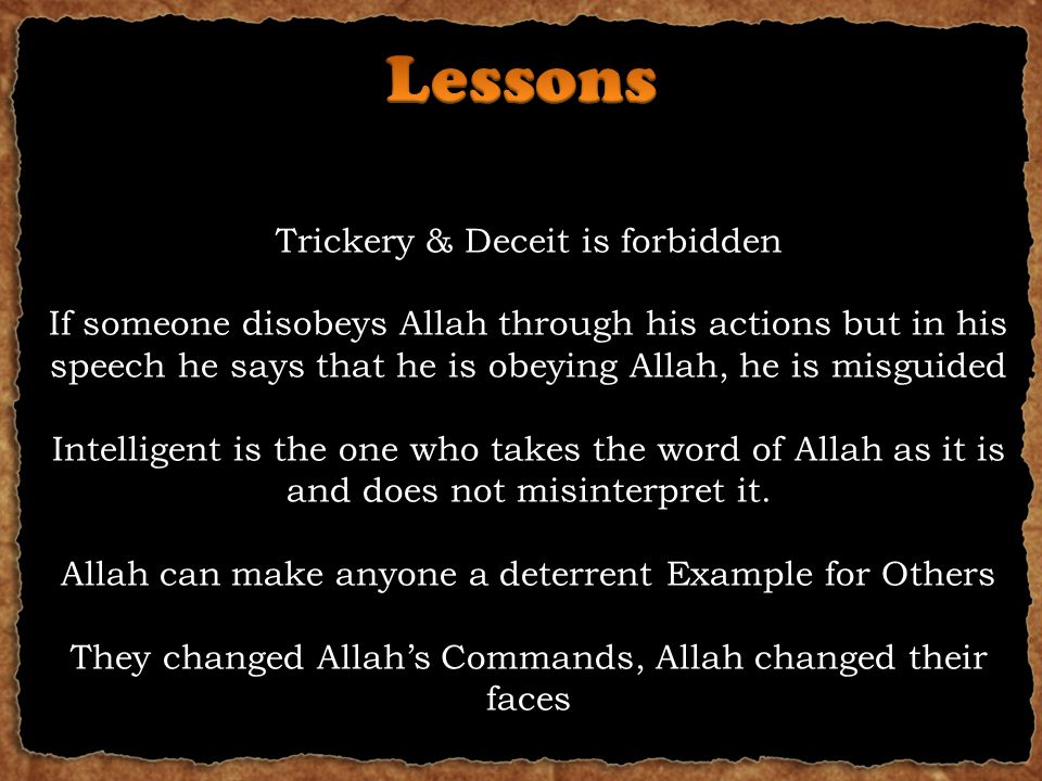 Trickery & Deceit is forbidden If someone disobeys Allah through his actions but in his speech he says that he is obeying Allah, he is misguided Intelligent is the one who takes the word of Allah as it is and does not misinterpret it.
