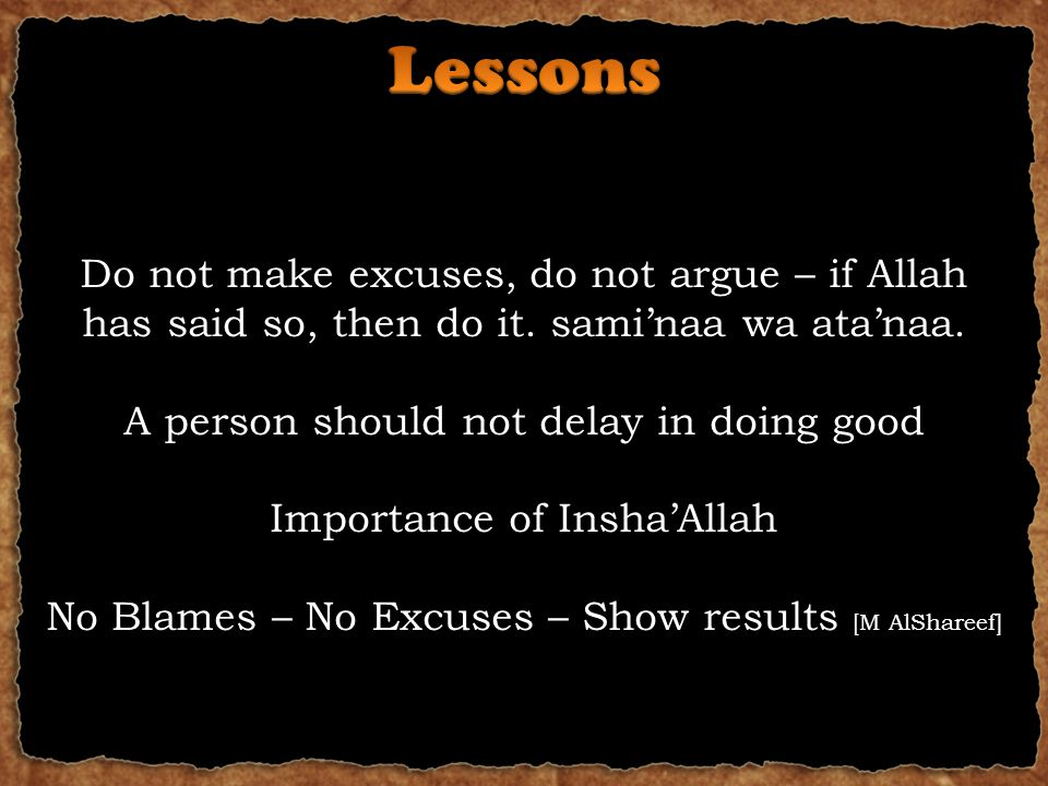 Do not make excuses, do not argue – if Allah has said so, then do it.