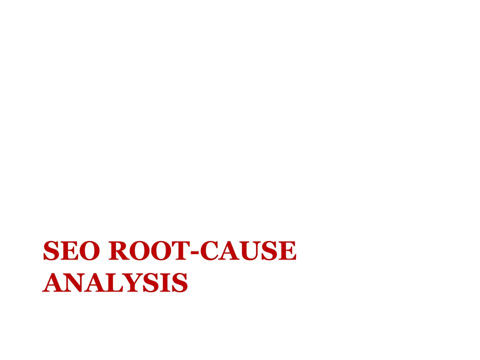 SEO ROOT-CAUSE ANALYSIS