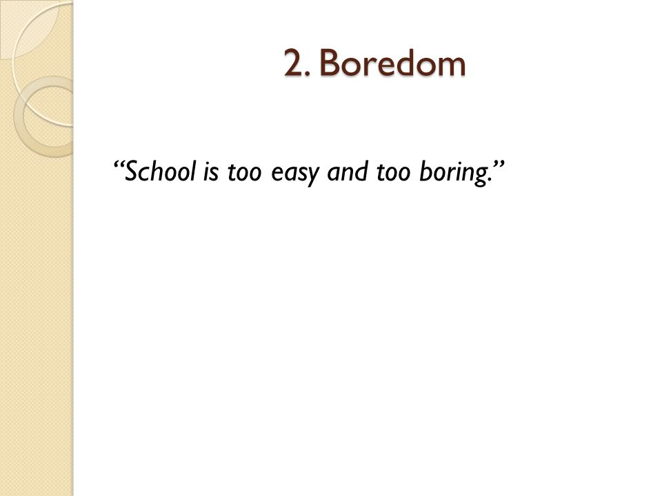 """2. Boredom """"School is too easy and too boring."""""""
