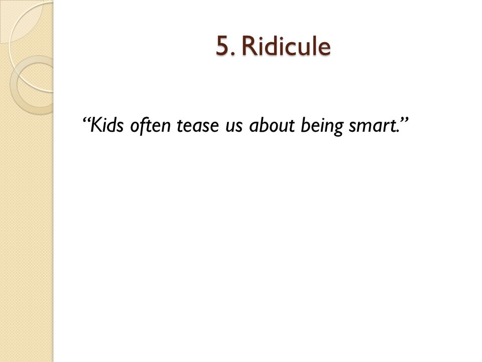 """5. Ridicule """"Kids often tease us about being smart."""""""