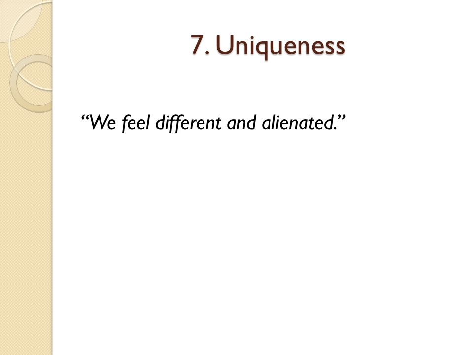 """7. Uniqueness """"We feel different and alienated."""""""