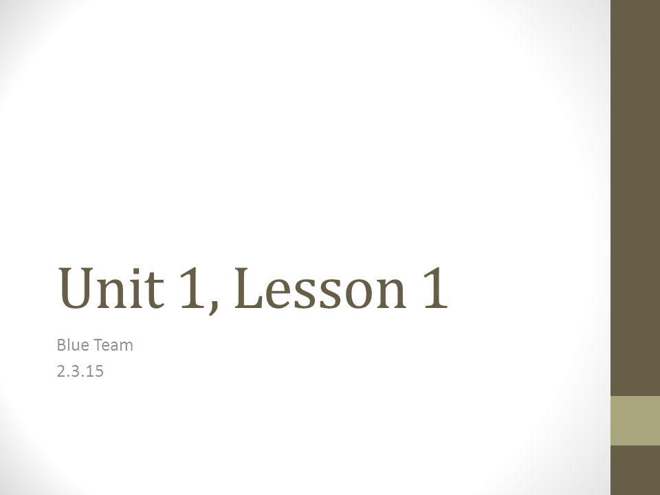 Unit 1, Lesson 1 Blue Team 2.3.15