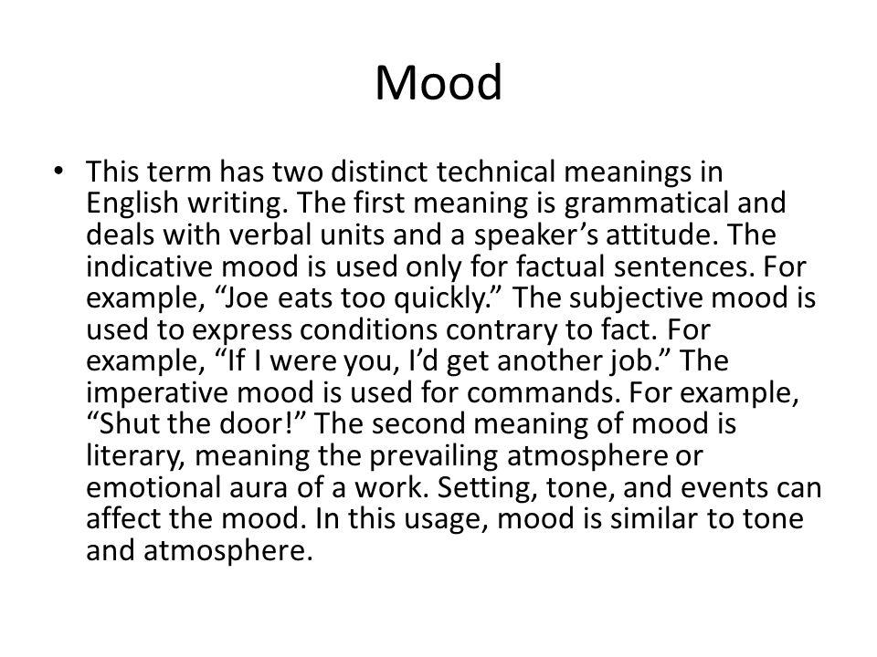 Mood This term has two distinct technical meanings in English writing. The first meaning is grammatical and deals with verbal units and a speaker's at