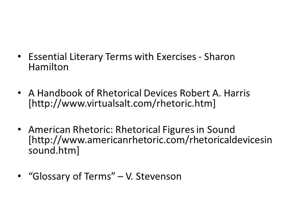 Essential Literary Terms with Exercises - Sharon Hamilton A Handbook of Rhetorical Devices Robert A. Harris [http://www.virtualsalt.com/rhetoric.htm]