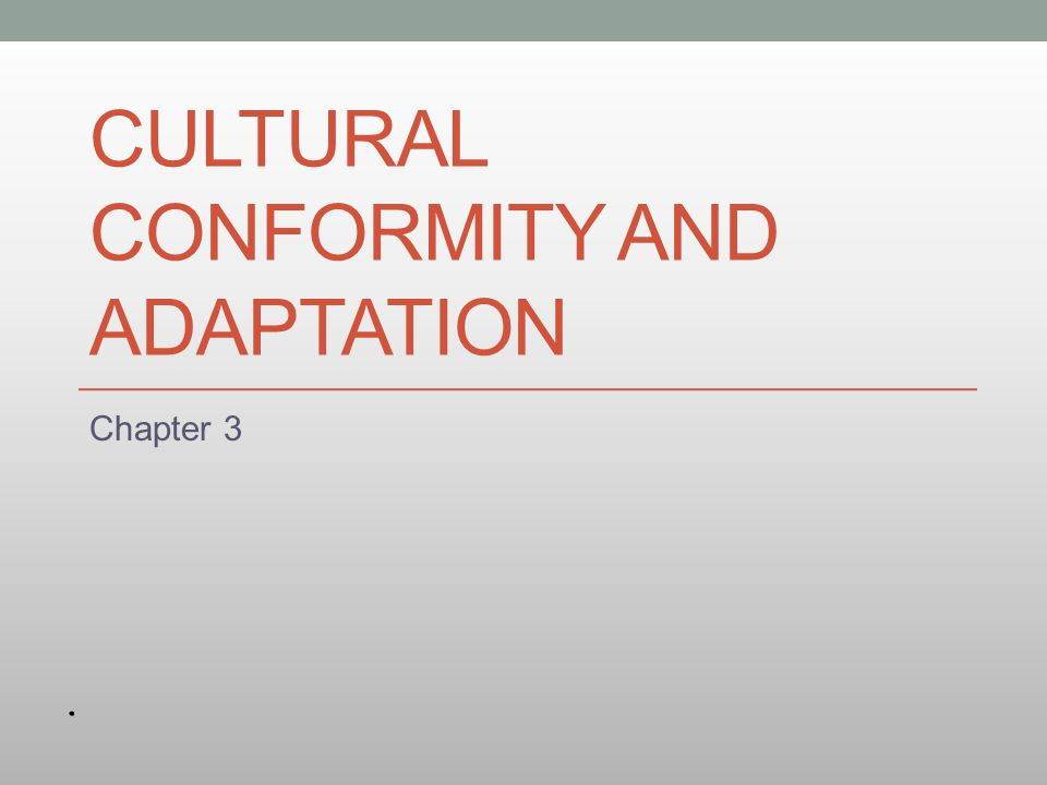 CULTURAL CONFORMITY AND ADAPTATION Chapter 3