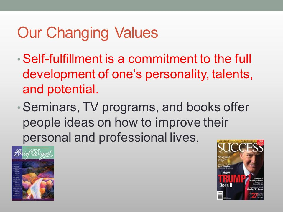 Our Changing Values Self-fulfillment is a commitment to the full development of one's personality, talents, and potential. Seminars, TV programs, and