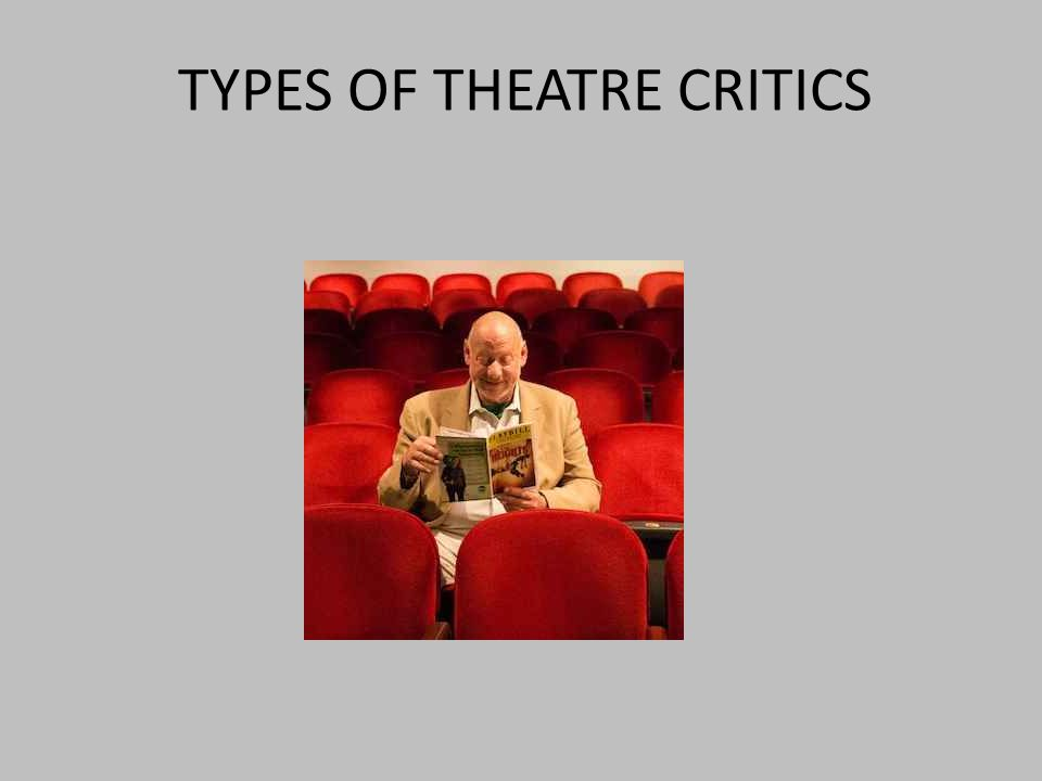 TYPES OF THEATRE CRITICS