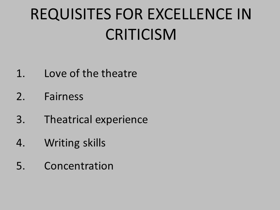 1.Love of the theatre 2.Fairness 3. Theatrical experience 4.Writing skills 5.Concentration