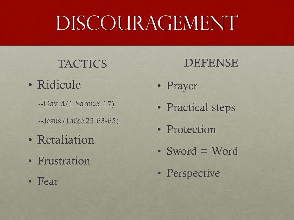 Discouragement TACTICS RidiculeRidicule --David (1 Samuel 17) --David (1 Samuel 17) --Jesus (Luke 22:63-65) --Jesus (Luke 22:63-65) RetaliationRetalia