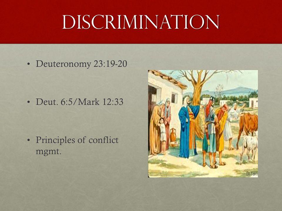 Discrimination Deuteronomy 23:19-20Deuteronomy 23:19-20 Deut. 6:5/Mark 12:33Deut. 6:5/Mark 12:33 Principles of conflict mgmt.Principles of conflict mg