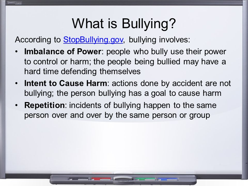 What is Bullying? According to StopBullying.gov, bullying involves:StopBullying.gov Imbalance of Power: people who bully use their power to control or