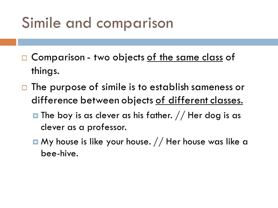 Simile and comparison  Comparison - two objects of the same class of things.