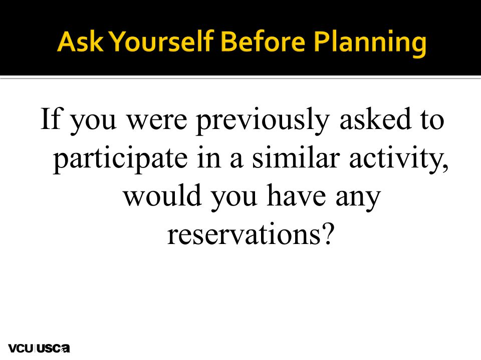If you were previously asked to participate in a similar activity, would you have any reservations.
