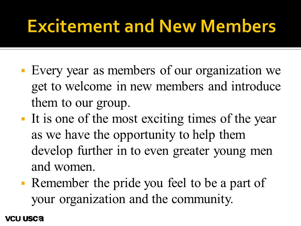  Every year as members of our organization we get to welcome in new members and introduce them to our group.