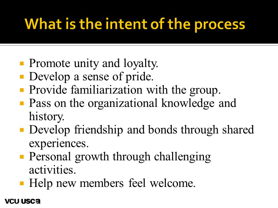 What is the intent of the process  Promote unity and loyalty.