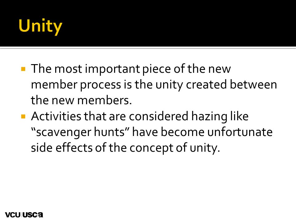 """ The most important piece of the new member process is the unity created between the new members.  Activities that are considered hazing like """"scave"""