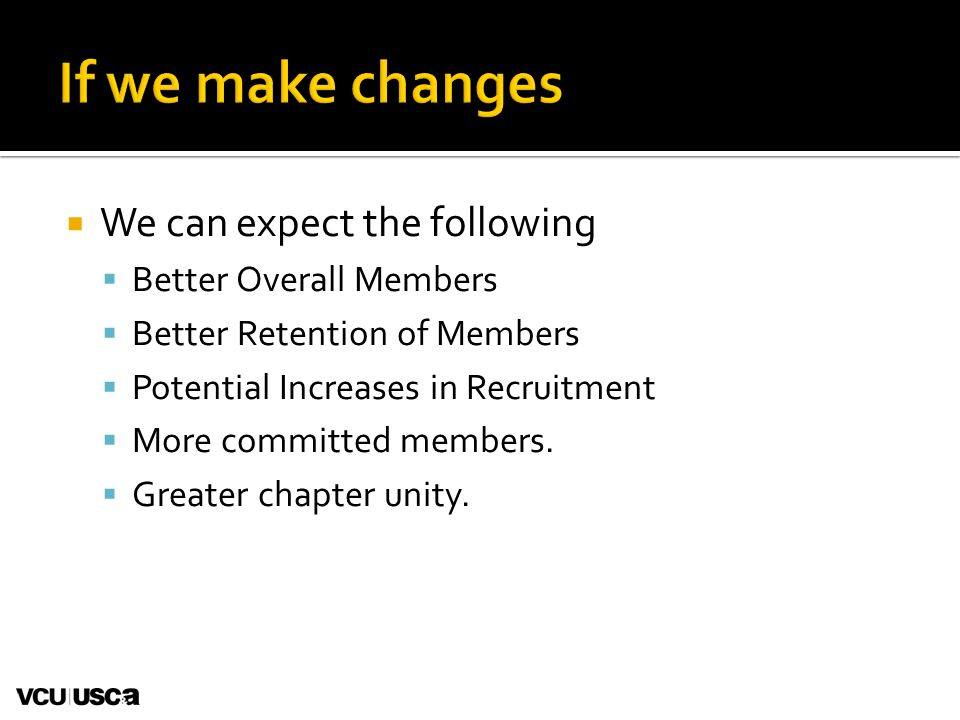  We can expect the following  Better Overall Members  Better Retention of Members  Potential Increases in Recruitment  More committed members.