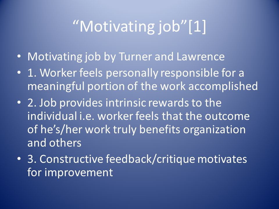 """Motivating job""[1] Motivating job by Turner and Lawrence 1. Worker feels personally responsible for a meaningful portion of the work accomplished 2."