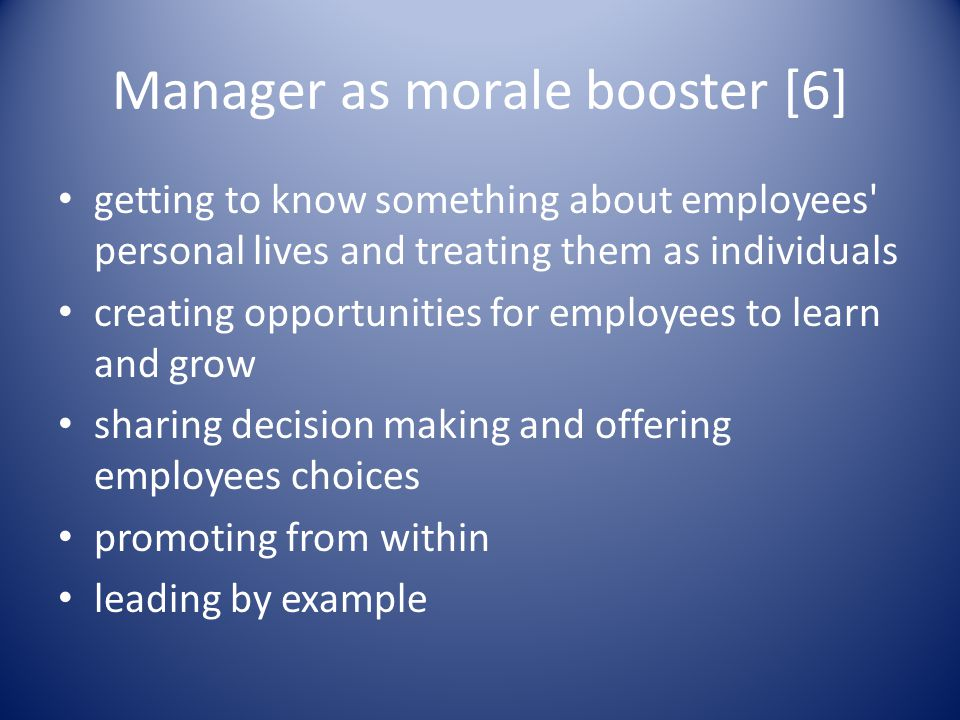 Manager as morale booster [6] getting to know something about employees' personal lives and treating them as individuals creating opportunities for em