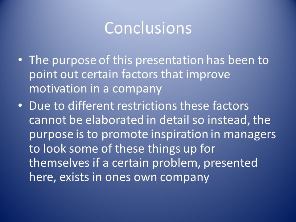 Conclusions The purpose of this presentation has been to point out certain factors that improve motivation in a company Due to different restrictions