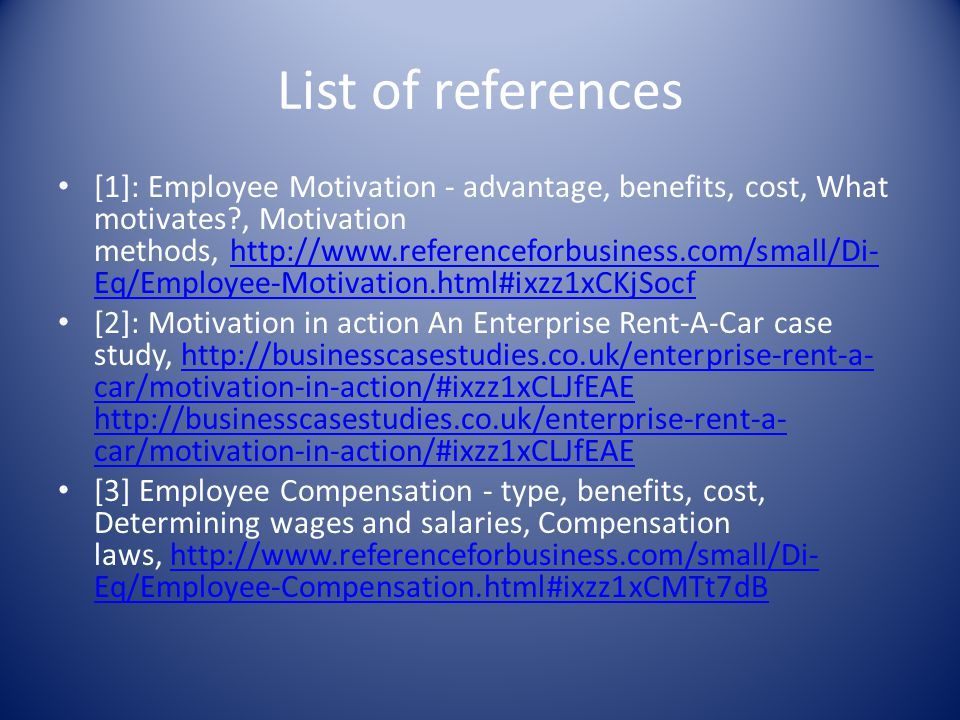 List of references [1]: Employee Motivation - advantage, benefits, cost, What motivates?, Motivation methods, http://www.referenceforbusiness.com/smal