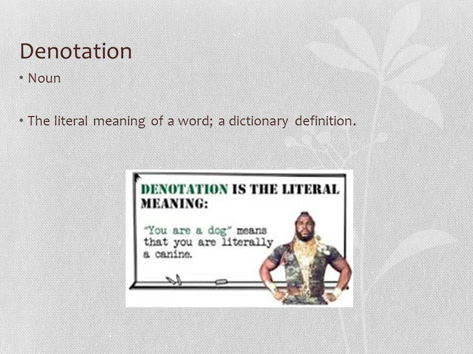 Denotation Noun The literal meaning of a word; a dictionary definition.