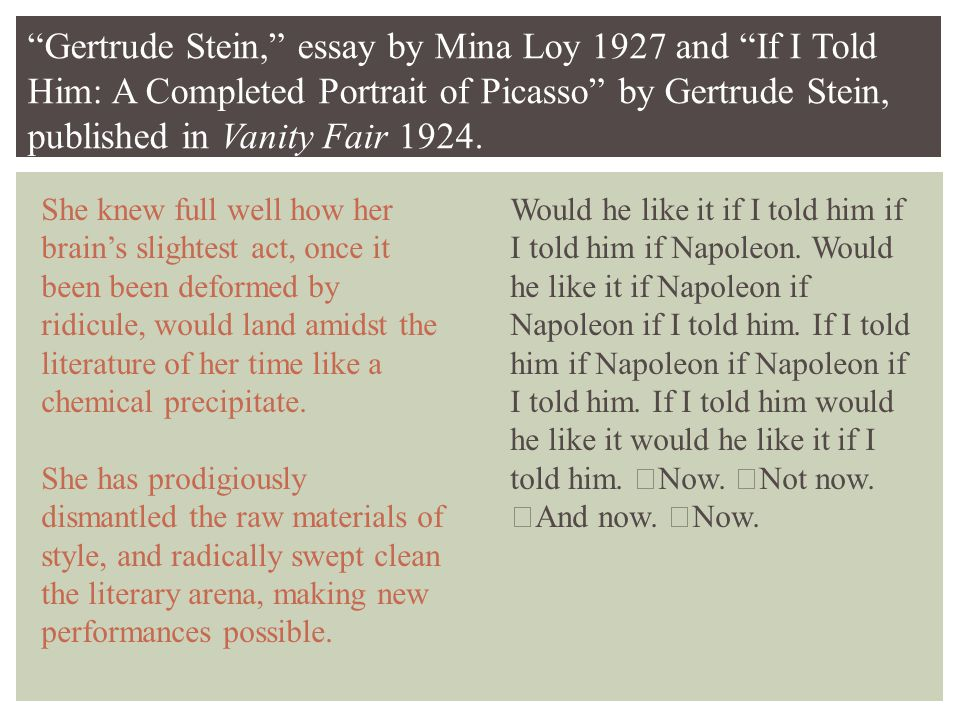 Gertrude Stein, essay by Mina Loy 1927 and If I Told Him: A Completed Portrait of Picasso by Gertrude Stein, published in Vanity Fair 1924.