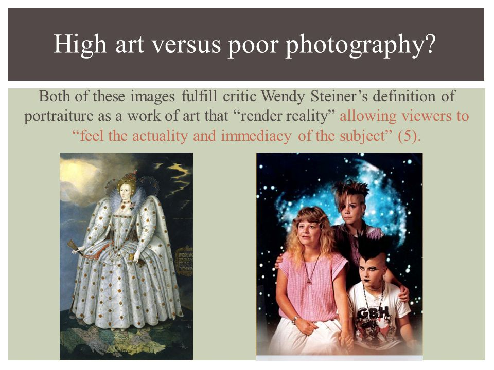 Both of these images fulfill critic Wendy Steiner's definition of portraiture as a work of art that render reality allowing viewers to feel the actuality and immediacy of the subject (5).