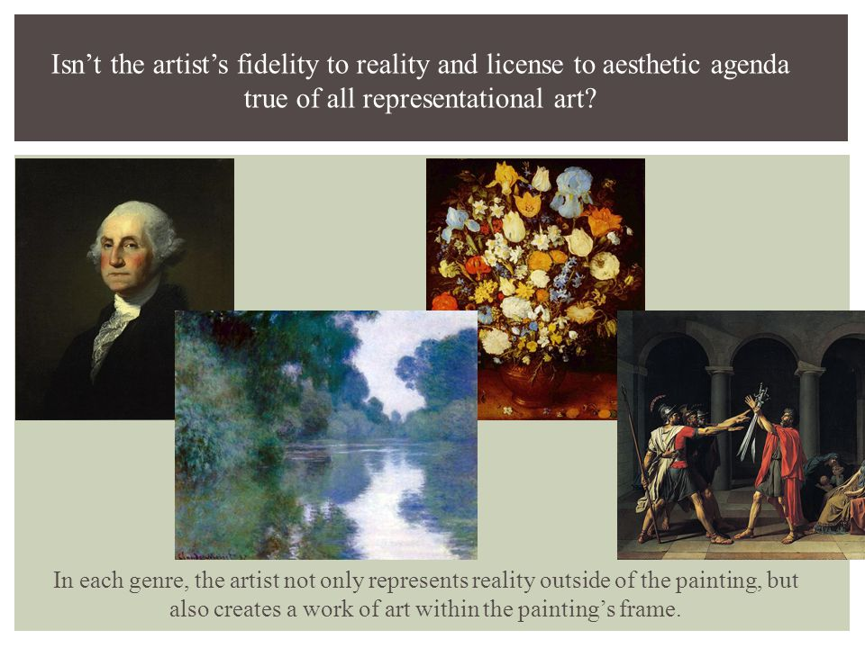 Isn't the artist's fidelity to reality and license to aesthetic agenda true of all representational art? In each genre, the artist not only represents