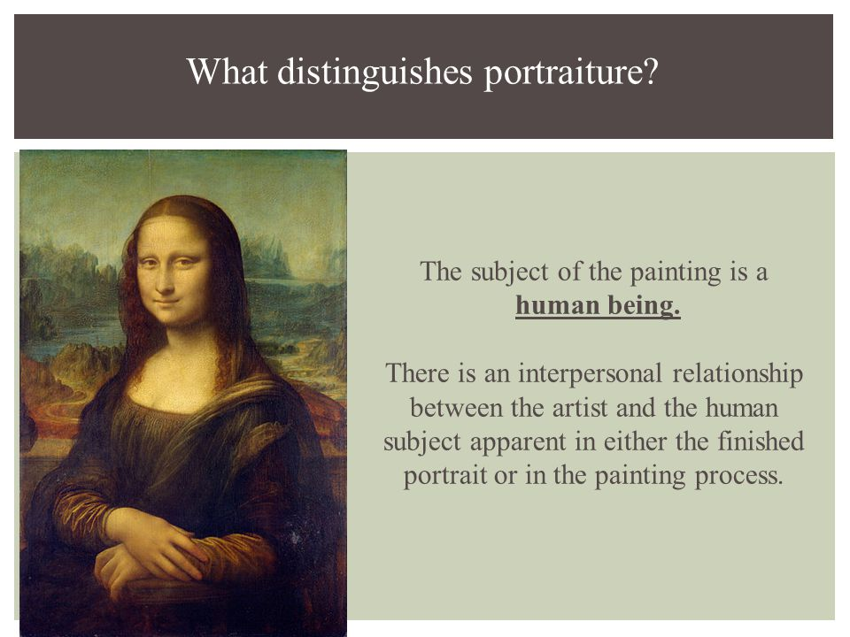 What distinguishes portraiture. The subject of the painting is a human being.