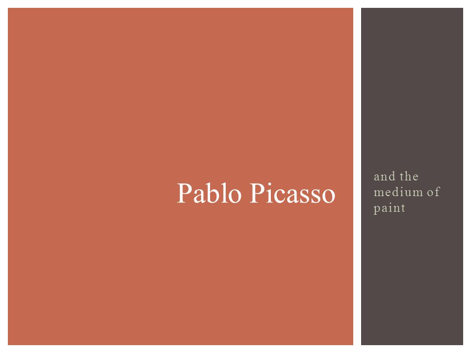 and the medium of paint Pablo Picasso