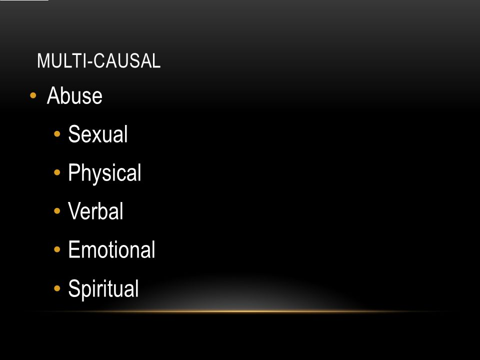MULTI-CAUSAL Abuse Sexual Physical Verbal Emotional Spiritual