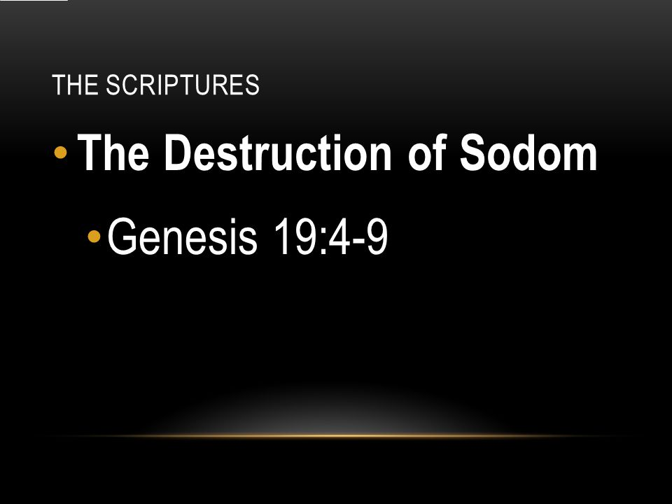 THE SCRIPTURES The Destruction of Sodom Genesis 19:4-9