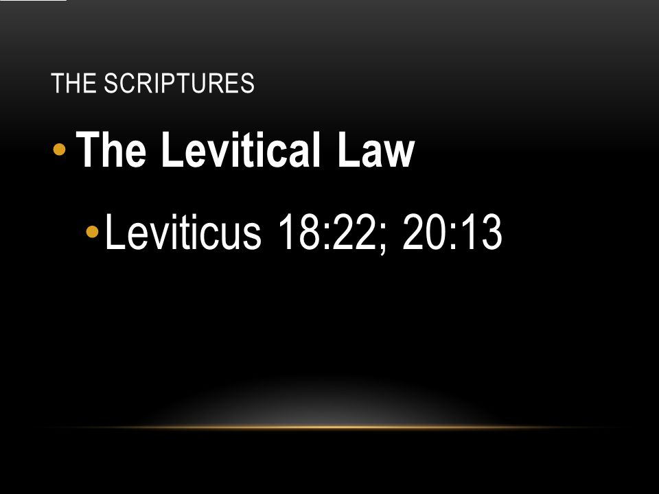 THE SCRIPTURES The Levitical Law Leviticus 18:22; 20:13