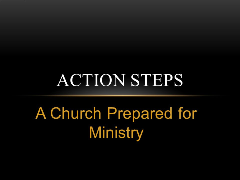 A Church Prepared for Ministry ACTION STEPS